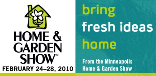 The Minneapolis Home And Garden Show Is On For Wednesday, 24 February 2010  Through Sunday, 28 February 2010!